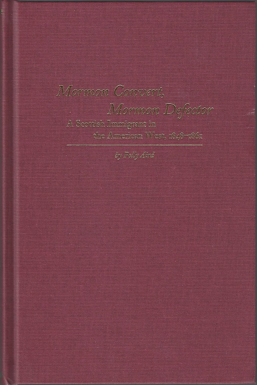 Mormon Convert, Mormon Defector: A Scottish Immigrant in the American West, 1848-1861. Polly Aird.