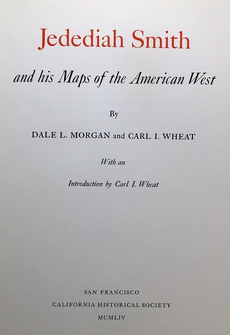 Jedediah Smith and his Maps of the American West. Dale L. Morgan, Carl I. Wheat.