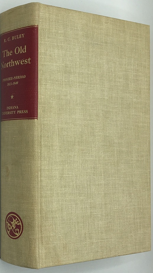 The Old Northwest: Pioneer Period, 1815-1840. Volume One. R. Carlyle Buley.