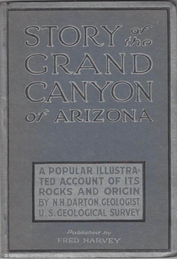 Story of the Grand Canyon of Arizona: A Popular Illustrated Account of Its Rocks and Origin. N. H. Darton.
