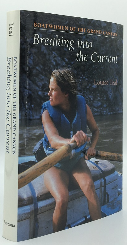 Breaking into the Current: Boatwomen of the Grand Canyon. Louise Teal.