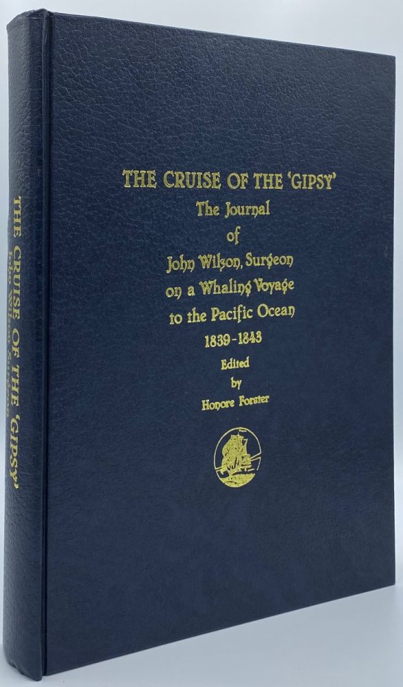 The Cruise of the 'Gipsy': The Journal of John Wilson, Surgeon on a Whaling Voyage to the Pacific Ocean, 1839-1843. John Wilson, Honore Forster.