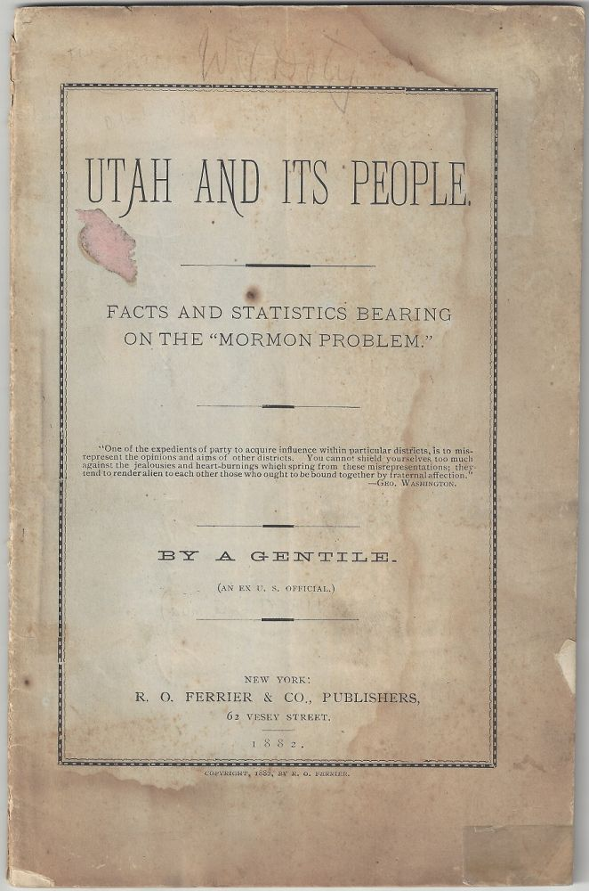 Utah and Its People: Facts and Statistics Bearing on the 'Mormon Problem'. Daniel Dyer Lum.