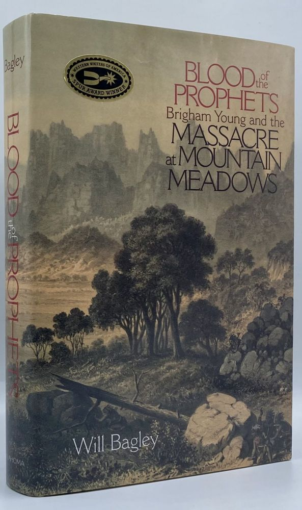 Blood of the Prophets: Brigham Young and the Massacre at Mountain Meadows. Will Bagley.