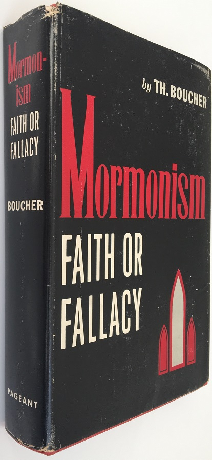 Mormonism...Faith or Fallacy. Theophiel Boucher.