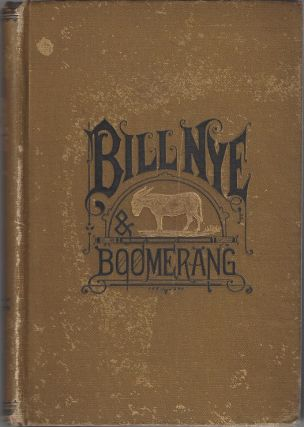 Bill Nye and Boomerang; or, the Tale of a Meek-Eyed Mule, and Some Other Literary Gems. Wilson...