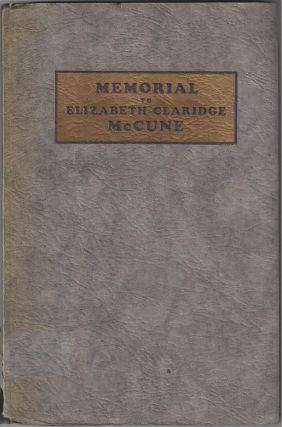 Memorial to Elizabeth Claridge McCune: Missionary, Philanthropist, Architect. Susa Young Gates