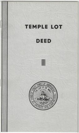 Temple Lot Deed: A complete record of all legal transfers of that interesting spot of ground...