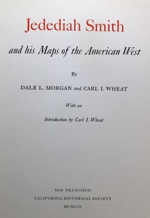 Jedediah Smith and his Maps of the American West. Dale L. Morgan, Carl I. Wheat
