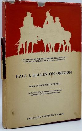Hall J. Kelly on Oregon: A collection of five of his published works and a number of hitherto...