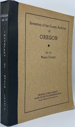 Inventory of the County Archives of Oregon: No. 33 Wasco County (The Dalles). Oregon Historical...