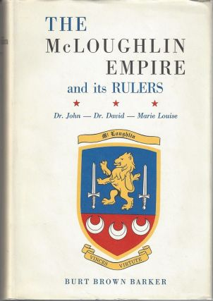 The McLoughlin Empire and Its Rulers: Doctor John McLoughlin, Marie Louise (Sister St. Henry): An...