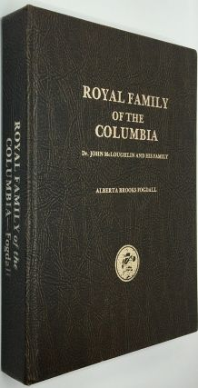 Royal Family of the Columbia: Dr. John McLoughlin and His Family. Alberta Brooks Fogdall