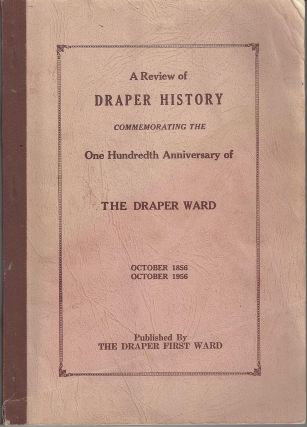 A Review of Draper History: Commemorating the One Hundredth Anniversary of the Draper Ward,...