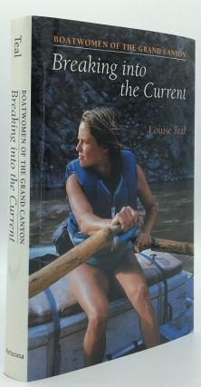 Breaking into the Current: Boatwomen of the Grand Canyon. Louise Teal
