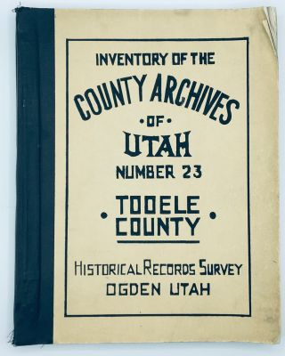 Inventory of the County Archives of Utah. No. 23 Tooele County (Tooele City). Dale L. Morgan
