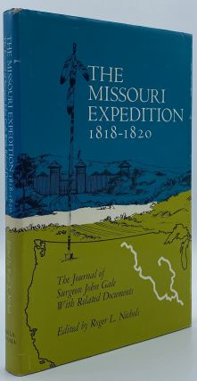 The Missouri Expedition, 1818-1820: The Journal of Surgeon John Gale with Related Documents. John...