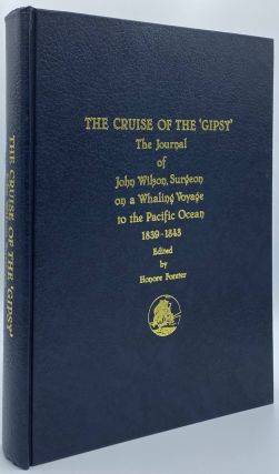The Cruise of the 'Gipsy': The Journal of John Wilson, Surgeon on a Whaling Voyage to the Pacific...