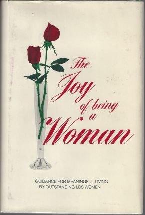 The Joy of Being a Woman. Duane S. Crowther, Jean D. Crowther, Carol Lynn Pearson