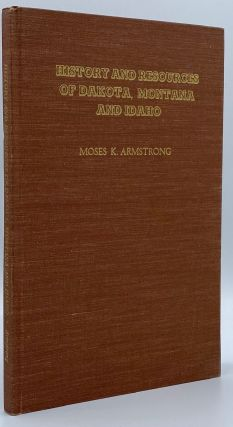 History and Resources of Dakota Montana and Idaho. Moses K. Armstrong
