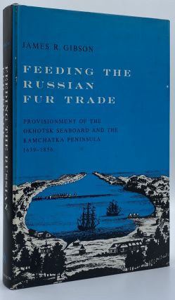 Feeding the Russian Fur Trade: Provisionment of the Okhotsk Seaboard and the Kamchatka Peninsula,...
