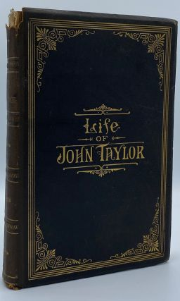 The Life of John Taylor, Third President of the Church of Jesus Christ of Latter-day Saints....