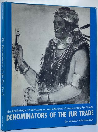 Denominators of the Fur Trade: An Anthology of Writings on the Material Culture of the Fur Trade....