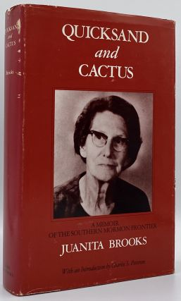 Quicksand and Cactus: A Memoir of the Southern Mormon Frontier. Juanita Brooks