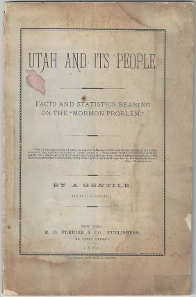 Utah and Its People: Facts and Statistics Bearing on the 'Mormon Problem'. Daniel Dyer Lum