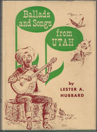 Ballads and Songs from Utah. Lester A. Hubbard