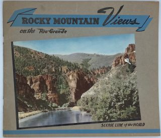 Rocky Mountain Views on the Rio Grande, 'Scenic Line of the World': Consisting of Colored Views...