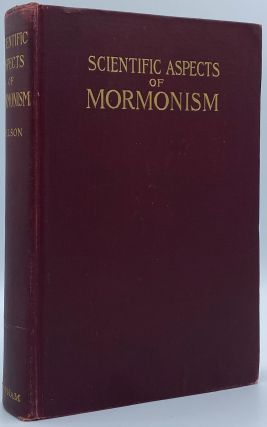 Scientific Aspects of Mormonism or Religion in Terms of Life. Nels L. Nelson