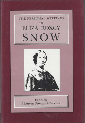 The Personal Writings of Eliza Roxcy Snow. Eliza Roxcy Snow, Maureen Ursenbach Beecher
