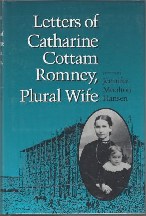 Letters of Catharine Cottam Romney, Plural Wife. Catharine Cottam Romney, Jennifer Moulton Hansen