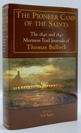 The Pioneer Camp of the Saints: The 1846 and 1847 Mormon Trail Journals of Thomas Bullock. Thomas...