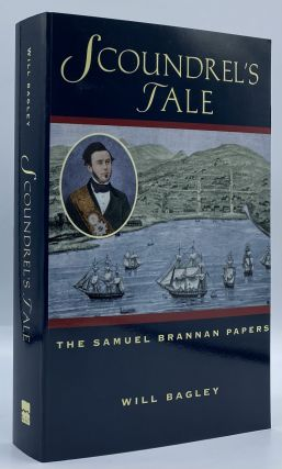 Scoundrel's Tale: The Samuel Brannan Papers. Samuel. Will Bagley Brannan