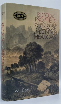 Blood of the Prophets: Brigham Young and the Massacre at Mountain Meadows. Will Bagley