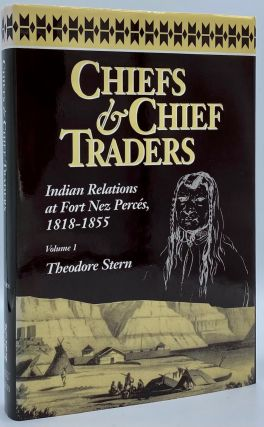 Chiefs & Chief Traders: Indian Relations at Fort Nez Perces, 1818-1855. Theodore Stern