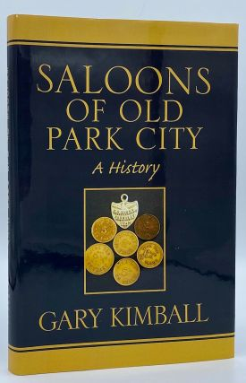 Saloons of Old Park City, A History. Gary Kimball
