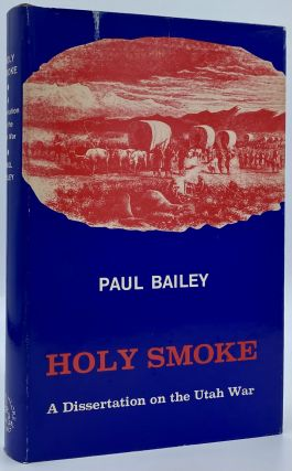 Holy Smoke: A Dissertation on the Utah War. Paul Bailey