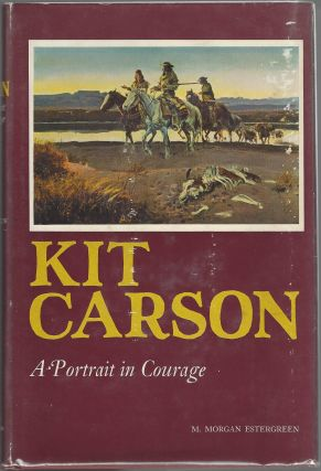 Kit Carson: A Portrait in Courage. M. Morgan Estergreen
