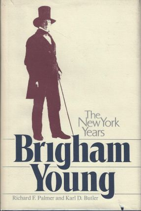 Brigham Young: The New York Years. Richard F. Palmer, Karl D. Butler