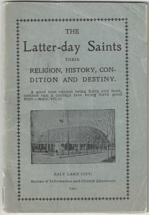 The Church of Jesus Christ of Latter-Day Saints: Its Religion, History, Condition and Destiny....